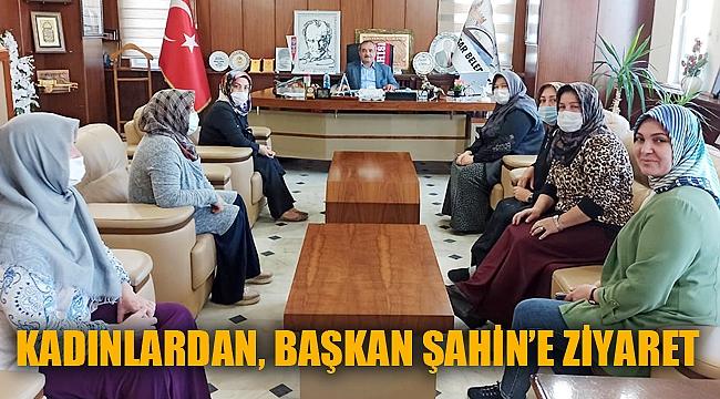 Kadınlardan, Başkan Şahin'e ziyaret