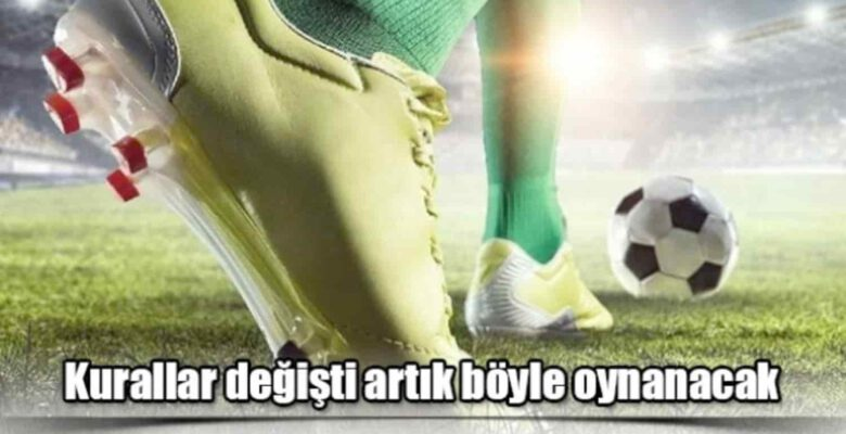 Futbol 'da yeni kurallar