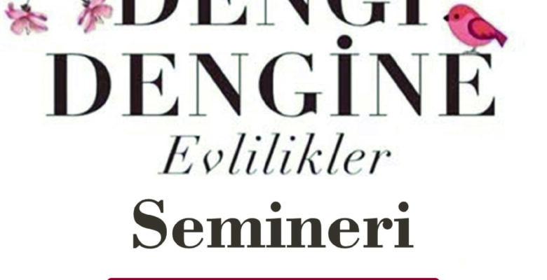 """""""DENGİ DENGİNE Evlilik Semineri"""" yapıldı"""